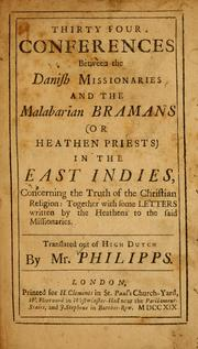 Cover of: Thirty four conferences between the Danish missionaries and the Malabarian Bramans (or heathen priests) in the East Indies, concerning the truth of the Christian religion