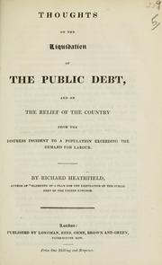 Cover of: Thoughts on the liquidation of the public debt, and on the relief of the country from the distress incident to a population exceeding the demand for labour | Richard Heathfield