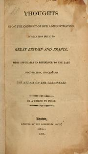 Cover of: Thoughts upon the conduct of our administration in relation both to Great Britain and France, more especially in reference to the late negotiation, concerning the attack on the Chesapeake