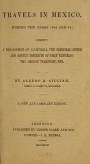 Cover of: Travels in Mexico, during the years 1843 and 44 | Albert M. Gilliam