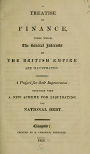 Cover of: treatise on finance, under which, the general interests of the British empire are illustrated | Laurie, David.