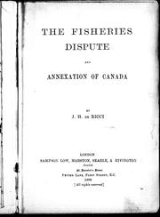 The fisheries dispute and annexation of Canada by James Herman De Ricci