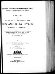 Cover of: Report on the region in the vicinity of the Bow and Belly rivers, Northwest Territory: embracing the country from the base of the Rocky Mountains eastward to lon. 110 ̊45', and from the 49th parallel northward to latitude 51 ̊20'