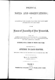 Cover of: Political notes and observations, or, A glance at the leading measures that have been introduced and discussed in the House of Assembly of New Brunswick |