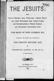 Cover of: The Jesuits, their origin, history, aims, priciples, immoral teaching, their expulsions from various lands and condemnations by Roman Catholic and Protestant authorities | B. F. Austin