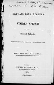 Cover of: Explanatory lecture on visible speech, the science of universal alphabetics