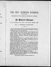 Cover of: The Rev. Egerton Ryerson , D.D., LL.D., founder of the school system of Ontario: an historical retrospect on the unveiling of his statue on the Queen's birthday, 1889