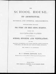 Cover of: The school house: its architecture, external and internal arrangements, with elevations and plans for public and high school buildings : together with illustrated papers on the importance of school hygiene and ventilation : also with practical suggestions as to school grounds, school furniture, gymnastics, and the uses and value of school apparatus