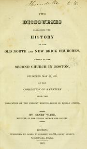 Cover of: Two discourses containing the history of the Old North and New brick churches, united as the Second church in Boston, delivered May 20, 1821, at the completion of a century from the dedication of the present meeting-house in Middle street