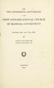 Cover of: The two hundredth anniversary of the First Congregational Church of Haddam, Connecticut, October 14th and 17th, 1900. | First Congregational Church (Haddam, Conn.)