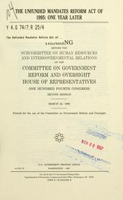 Cover of: The Unfunded Mandates Reform Act of 1995 | United States. Congress. House. Committee on Government Reform and Oversight. Subcommittee on Human Resources and Intergovernmental Relations.