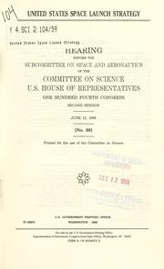 Cover of: United States space launch strategy | United States. Congress. House. Committee on Science. Subcommittee on Space and Aeronautics.