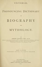 Universal pronouncing dictionary of biography and mythology by Thomas, Joseph