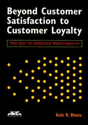 Cover of: Beyond customer satisfaction to customer loyalty | Keki R. Bhote