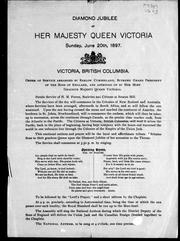 Cover of: Diamond jubilee of Her Majesty Queen Victoria, Sunday, June 20th, 1897, Victoria, British Columbia |