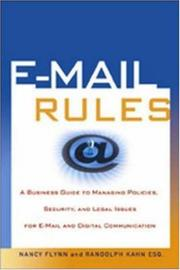 Cover of: E-Mail Rules: A Business Guide to Managing Policies, Security, and Legal Issues for E-Mail and Digital Communication