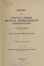 Cover of: History of the Young Ladies' Mutual Improvement Association of the Church of Jesus Christ of L.D.S., from November 1869 to June 1910 | Susa Young Gates
