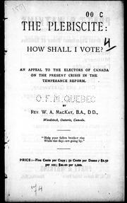 Cover of: The plebiscite: how shall I vote? | W. A. MacKay
