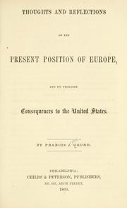 Cover of: Thoughts and reflections on the present position of Europe, and its probable consequences to the United States | Francis Joseph Grund