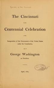 Cover of: Cincinnati in the centennial celebration of the inauguration of the government of the United States under the Constitution | Society of the Cincinnati