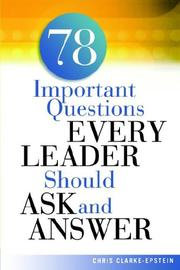 Cover of: 78 Important Questions Every Leader Should Ask and Answer | Chris Clarke-Epstein