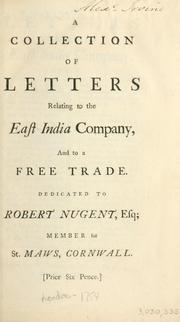 Cover of: A collection of letters relating to the East India Company and to a free trade. Dedicated to Robert Nugent, Esq; member for St. Maws, Cornwall by Campbell, John