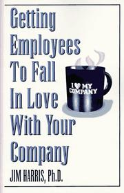 Cover of: Getting employees to fall in love with your company