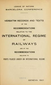 Cover of: Verbatim records and texts of the recommendations relative to the international regime of railways and of the recommendations relative to ports placed under an international regime