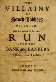 Cover of: The villainy of stock-jobbers detected, and the causes of the late run upon the bank and bankers discovered and considered