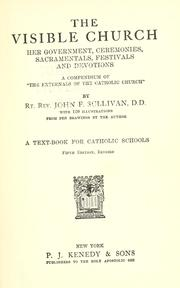 Cover of: The visible church, her government, ceremonies, sacramentals, festivals and devotions | Sullivan, John F.