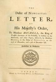 Cover of: The Duke of Newcastle's letter, by His Majesty's order, to Monsieur Michell, the King of Prussia's secretary of the embassy, in answer to the Memorial, and other papers, deliver'd, by Monsieur Michell, to the Duke of Newcastle, on the 23d of November, and 13th of December last. Published by authority