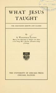 Cover of: What Jesus taught | Arthur Wakefield Slaten