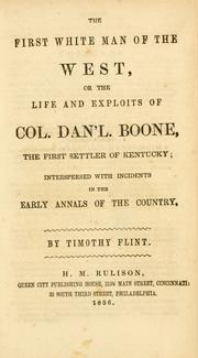 Cover of: The first white man of the West: or, The life and exploits of Col. Dan'l Boone, the first settler of Kentucky, interspersed with incidents in the early annals of the country.