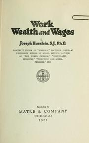 Cover of: Work, wealth and wages by Husslein, Joseph Casper