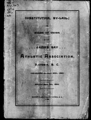 Constitution, by-laws and rules of order of the James Bay Athletic Association, Victoria, B.C by James Bay Athletic Association (Victoria, B.C.).