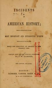 Cover of: Incidents in American history: being a selection of the most important and interesting events which have transpired since the discovery of America to the present time