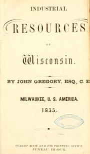 Cover of: Industrial resources of Wisconsin | Gregory, John civil engineer.