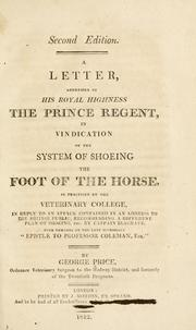 Cover of: letter, addressed to ... the Prince Regent in vindication of the system of shoeing the foot of the horse as practiced at the Veterinary College ... | Price, George