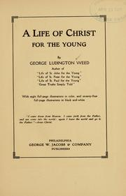 Cover of: life of Christ for the young. | George Ludington Weed