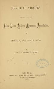 Cover of: Memorial address delivered before the John Albion Andrew monument association, at Hingham, October 8, 1875. | Horace Binney Sargent
