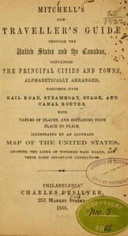 Cover of: Mitchell's new traveller's guide through the United States and the Canadas, containing the principal cities and towns, alphabetically arranged, together with railroad, steamboat, stage, and canal routes: with tables of places, and distances from place to place ...
