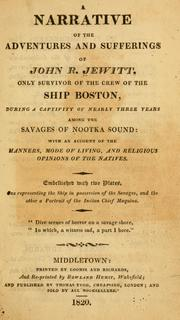 Cover of: narrative of the adventures and sufferings of John R. Jewitt, only survivor of the crew of the ship Boston, during a captivity of nearly three years among the savages of Nootka sound: with an account of the manners, mode of living, and religious opinions of the natives. | John Rodgers Jewitt