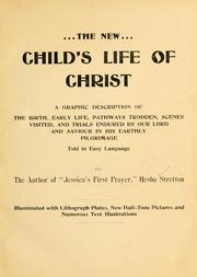 Cover of: The new child's life of Christ: a graphic description of the birth, early life, pathwys trodden, scenes visited, and trials endured by our Lord and Saviour in His earthly pilgrimage ...