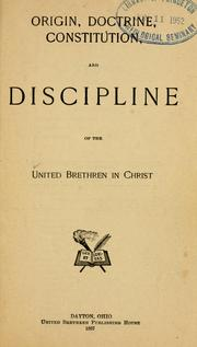 Cover of: Origin, doctrine, constitution, and discipline of the United Brethren in Christ. | United Brethren in Christ.
