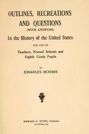 Cover of: Outlines, recreations amd questions (with answers) in the history of the United States, for use of teachers, normal schools and eighth grade pupils