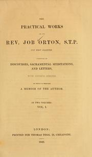 Cover of: The practical works of the Rev. Job Orton, S.T.P. | Job Orton
