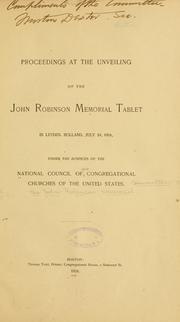 Cover of: Proceedings at the unveiling of the John Robinson memorial tablet in Leyden, Holland, July 24, 1891 | National council of the Congregational churches of the United States. Committee on the John Robinson memorial