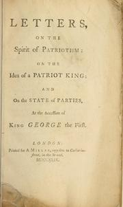Letters on the spirit of patriotism, on the idea of a patriot king, and on the state of parties at the accession of King George the First by Viscount Henry St. John Bolingbroke