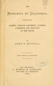 Cover of: The  resources of California, comprising the society, climate, salubrity, scenery, commerce and industry of the state. | John S. Hittell