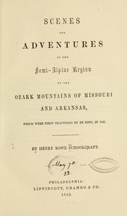 Cover of: Scenes and adventures in the semi-alpine region of the Ozark Mountains of Missouri and Arkansas